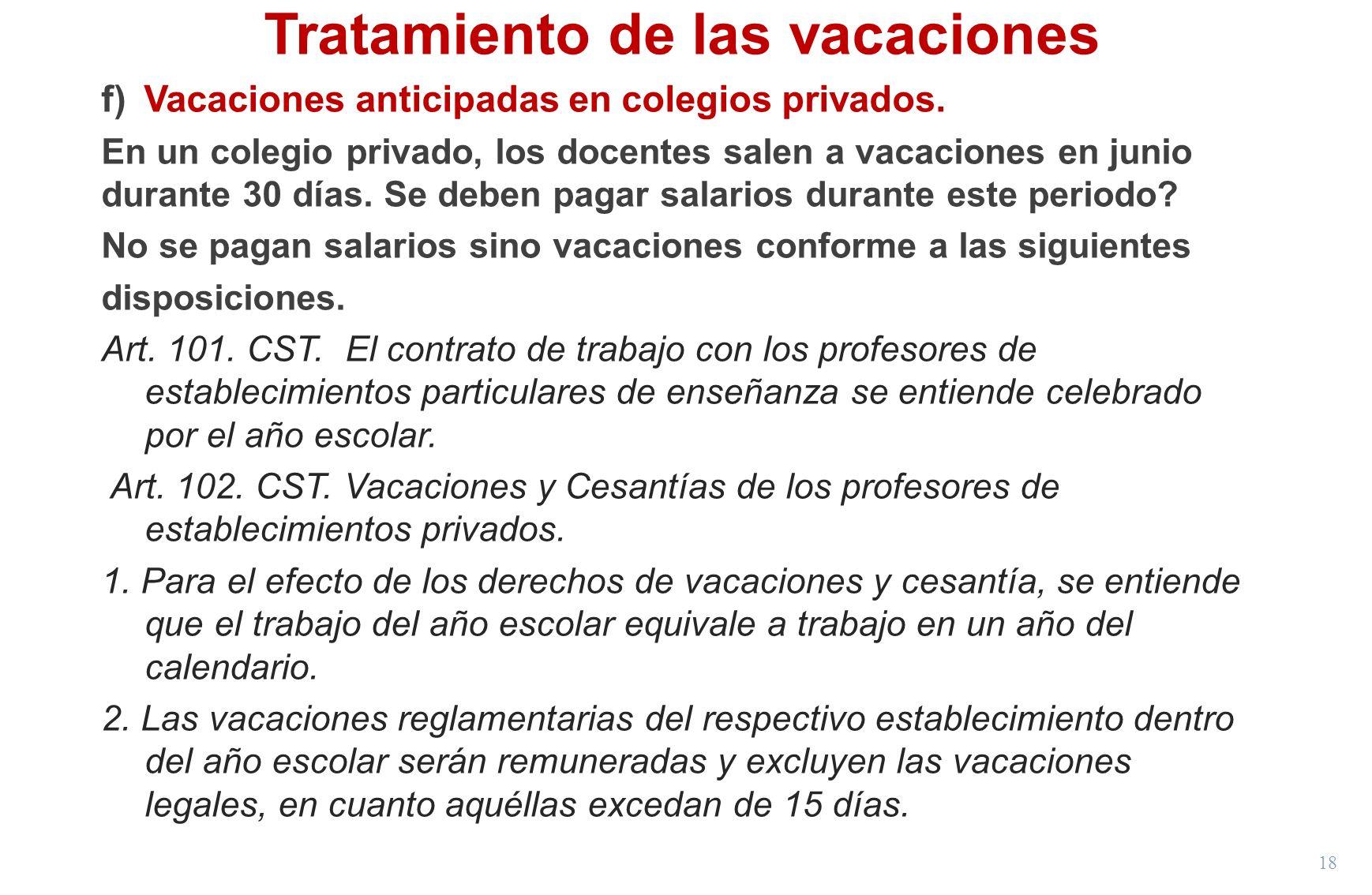 18 Tratamiento de las vacaciones f)Vacaciones anticipadas en colegios privados. En un colegio privado, los docentes salen a vacaciones en junio durant