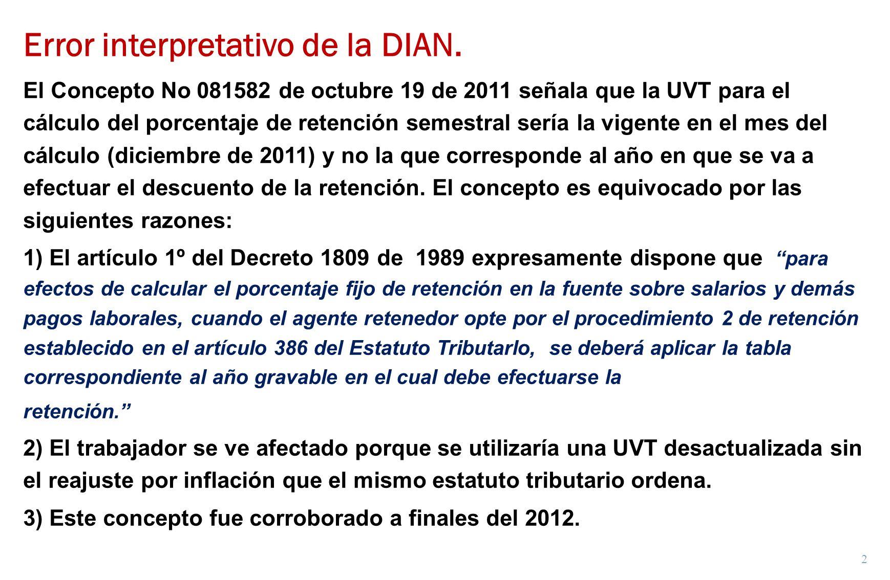 2 Error interpretativo de la DIAN. El Concepto No 081582 de octubre 19 de 2011 señala que la UVT para el cálculo del porcentaje de retención semestral