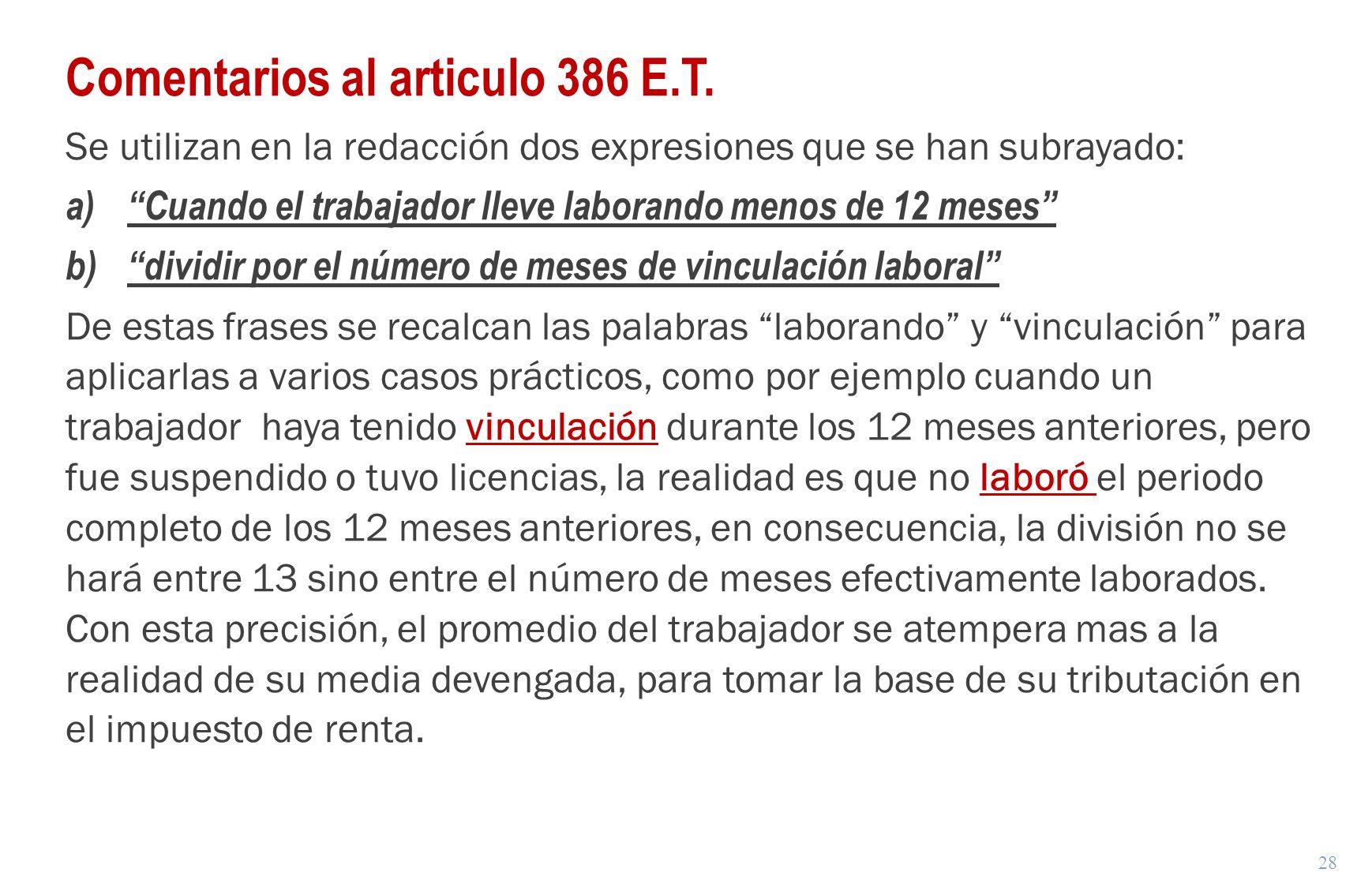 28 Comentarios al articulo 386 E.T. Se utilizan en la redacción dos expresiones que se han subrayado: a)Cuando el trabajador lleve laborando menos de