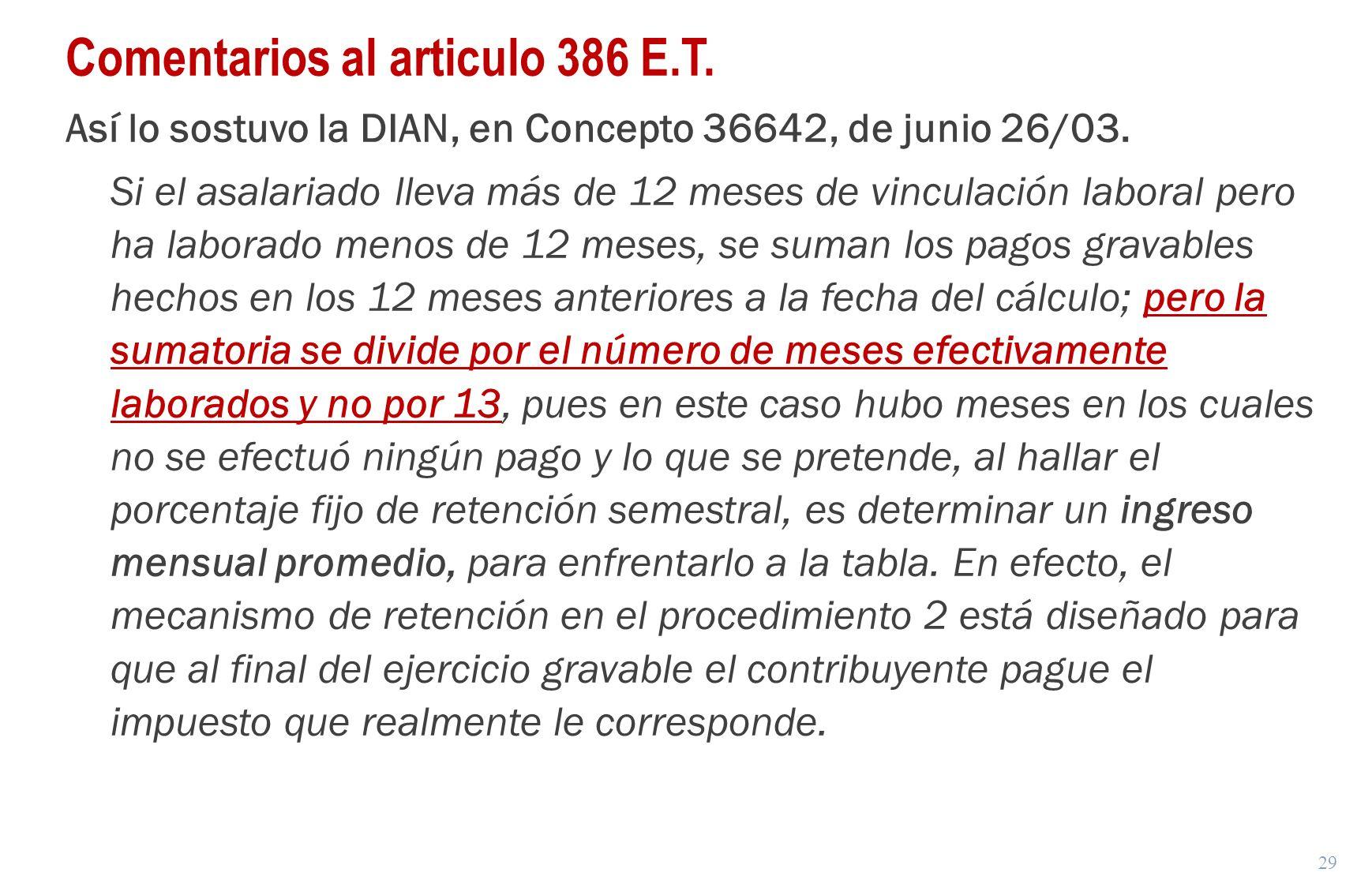 29 Comentarios al articulo 386 E.T. Así lo sostuvo la DIAN, en Concepto 36642, de junio 26/03. Si el asalariado lleva más de 12 meses de vinculación l