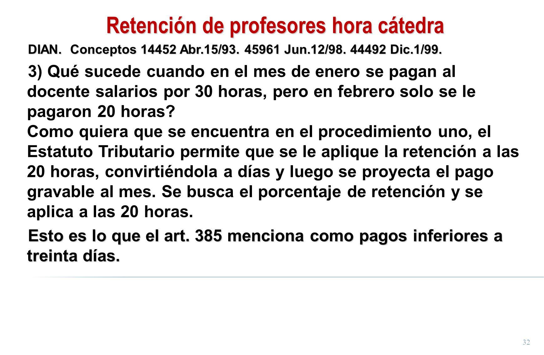 32 Retención de profesores hora cátedra DIAN. Conceptos 14452 Abr.15/93. 45961 Jun.12/98. 44492 Dic.1/99. 3) Qué sucede cuando en el mes de enero se p