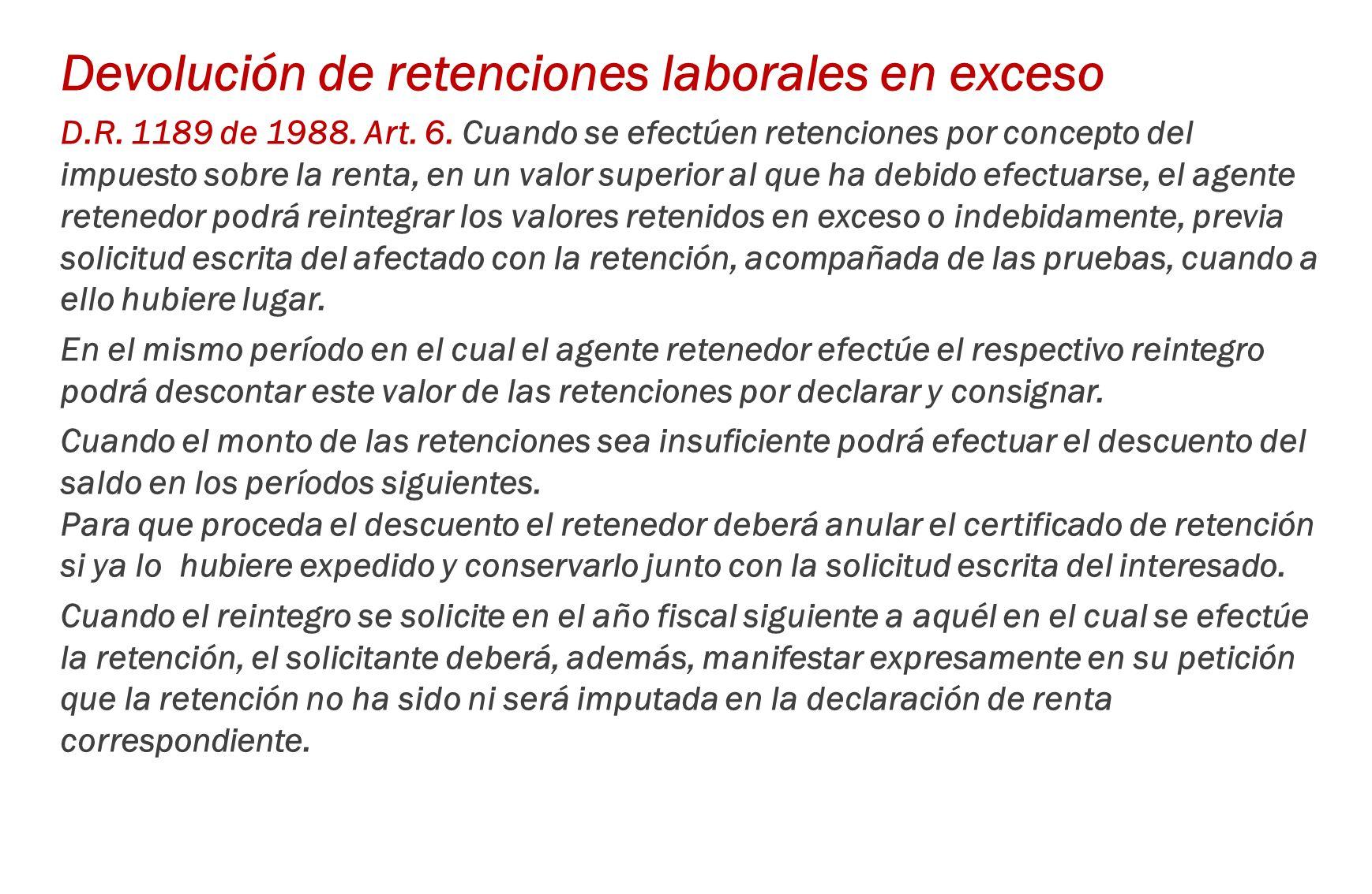 Devolución de retenciones laborales en exceso D.R. 1189 de 1988. Art. 6. Cuando se efectúen retenciones por concepto del impuesto sobre la renta, en u