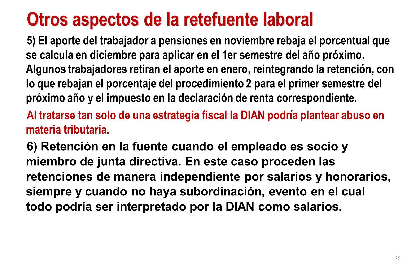 36 Otros aspectos de la retefuente laboral 5) El aporte del trabajador a pensiones en noviembre rebaja el porcentual que se calcula en diciembre para