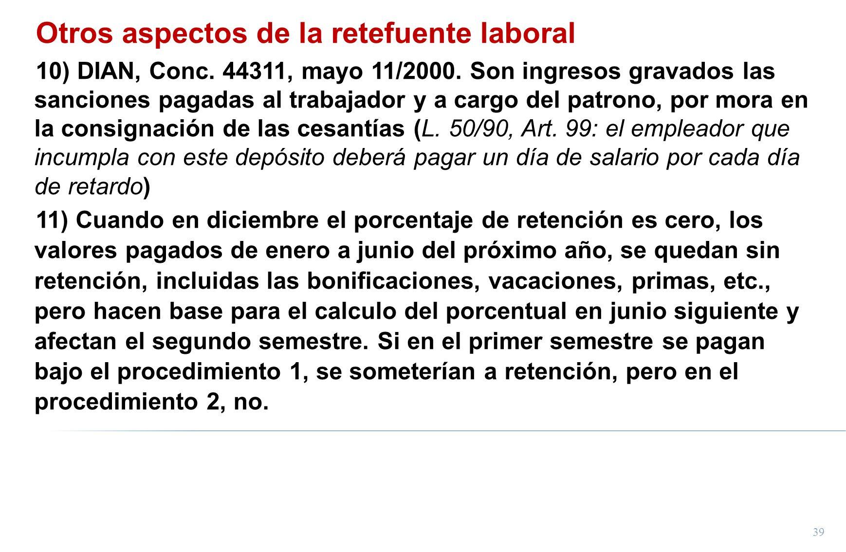 39 Otros aspectos de la retefuente laboral 10) DIAN, Conc. 44311, mayo 11/2000. Son ingresos gravados las sanciones pagadas al trabajador y a cargo de