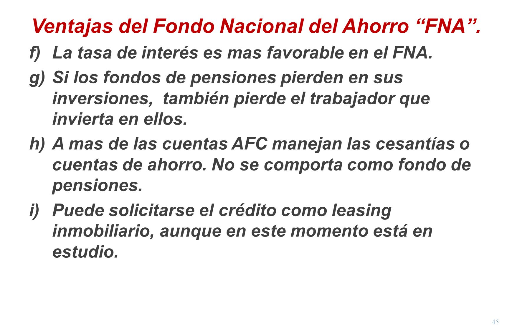 45 Ventajas del Fondo Nacional del Ahorro FNA. f)La tasa de interés es mas favorable en el FNA. g)Si los fondos de pensiones pierden en sus inversione