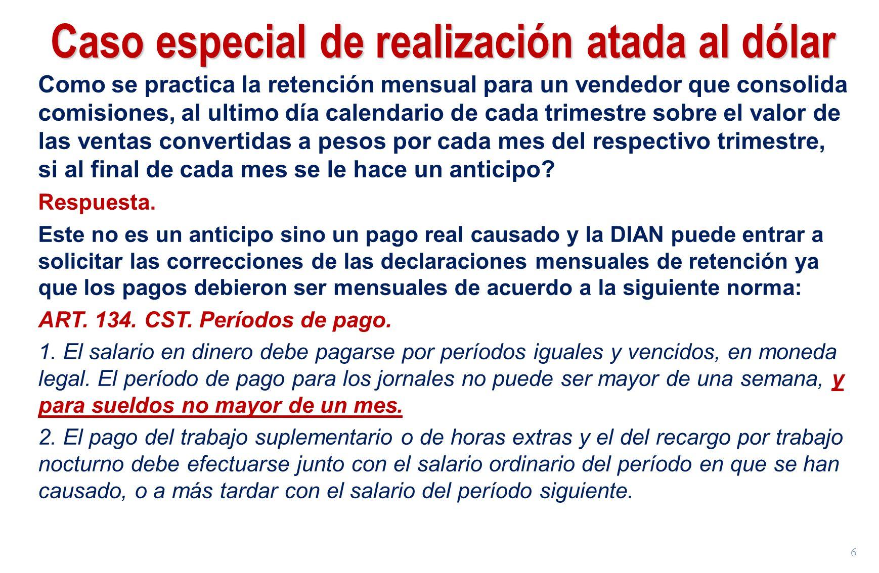6 Caso especial de realización atada al dólar Como se practica la retención mensual para un vendedor que consolida comisiones, al ultimo día calendari