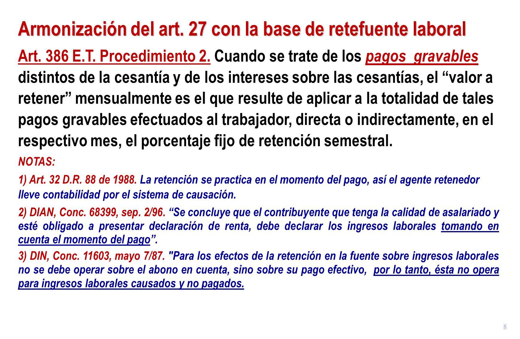 8 Armonización del art. 27 con la base de retefuente laboral Art. 386 E.T. Procedimiento 2. Cuando se trate de los pagos gravables distintos de la ces