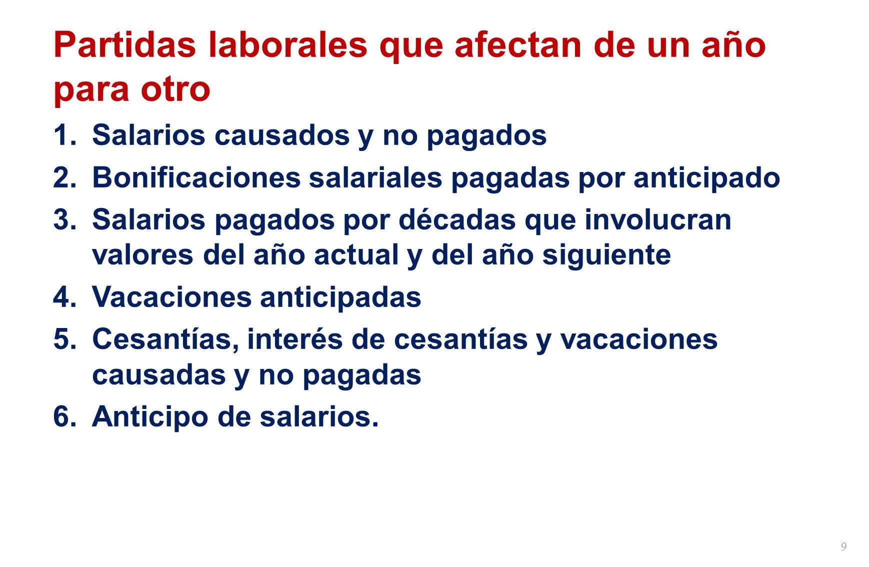 9 Partidas laborales que afectan de un año para otro 1.Salarios causados y no pagados 2.Bonificaciones salariales pagadas por anticipado 3.Salarios pa