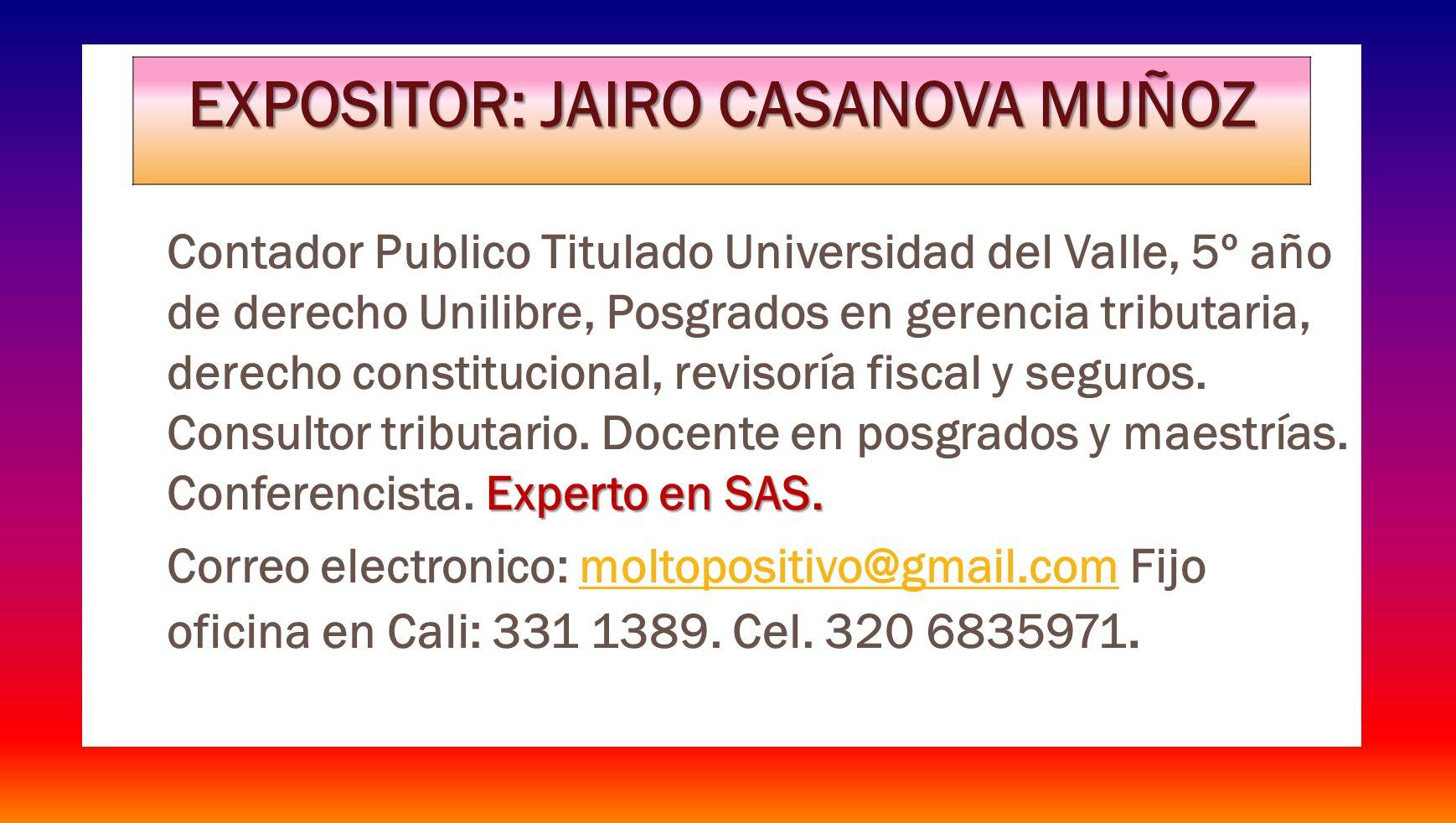 Experto en SAS. Contador Publico Titulado Universidad del Valle, 5º año de derecho Unilibre, Posgrados en gerencia tributaria, derecho constitucional,