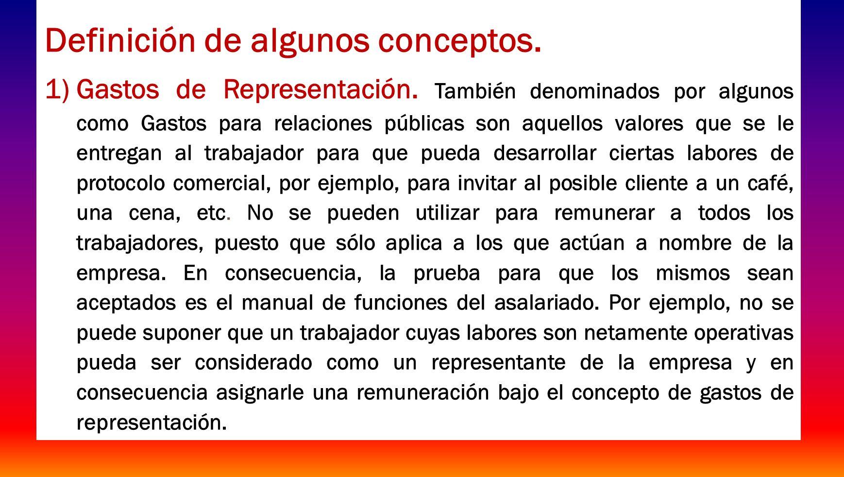 Definición de algunos conceptos. 1)Gastos de Representación. También denominados por algunos como Gastos para relaciones públicas son aquellos valores