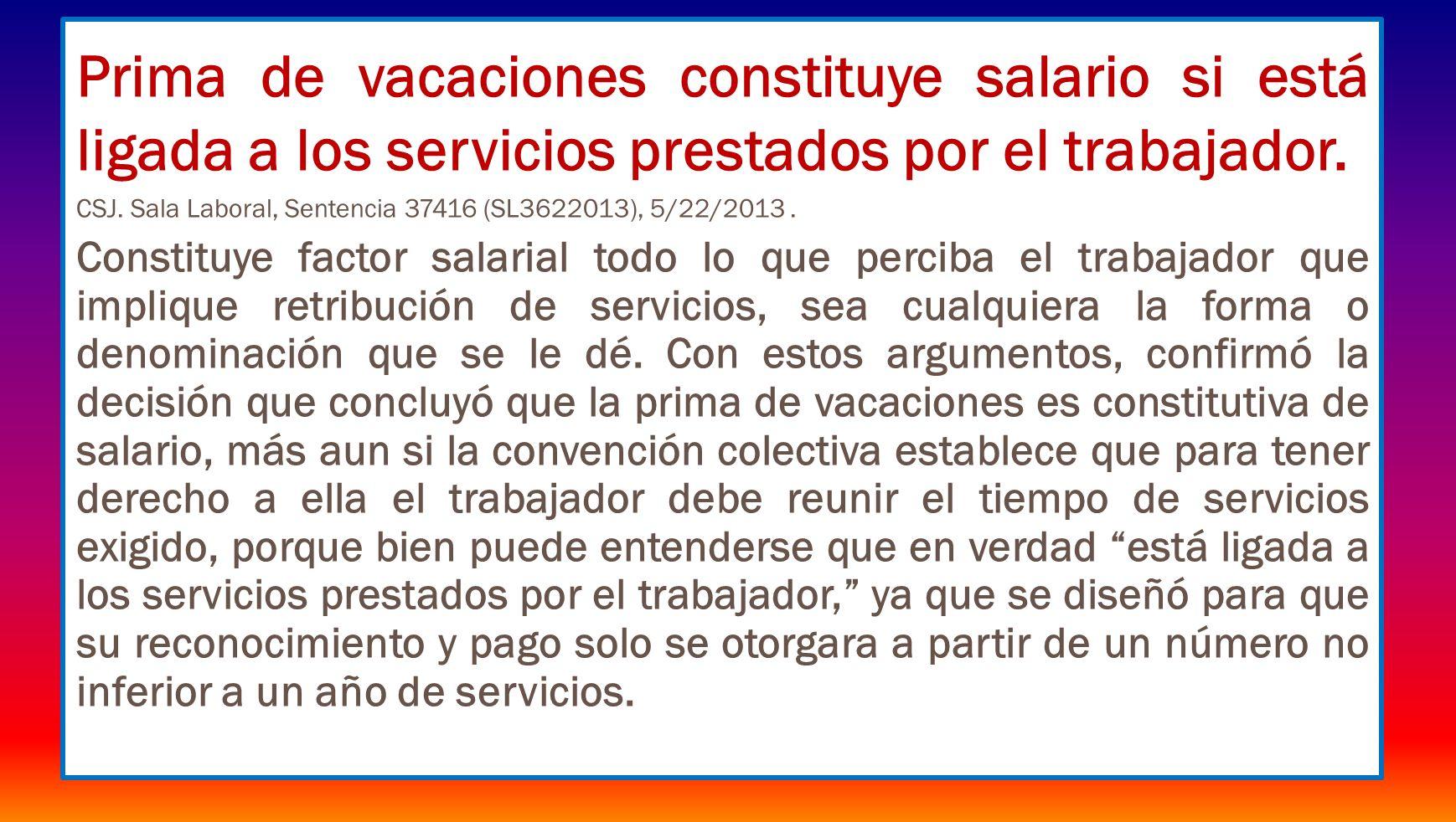 Prima de vacaciones constituye salario si está ligada a los servicios prestados por el trabajador. CSJ. Sala Laboral, Sentencia 37416 (SL3622013), 5/2