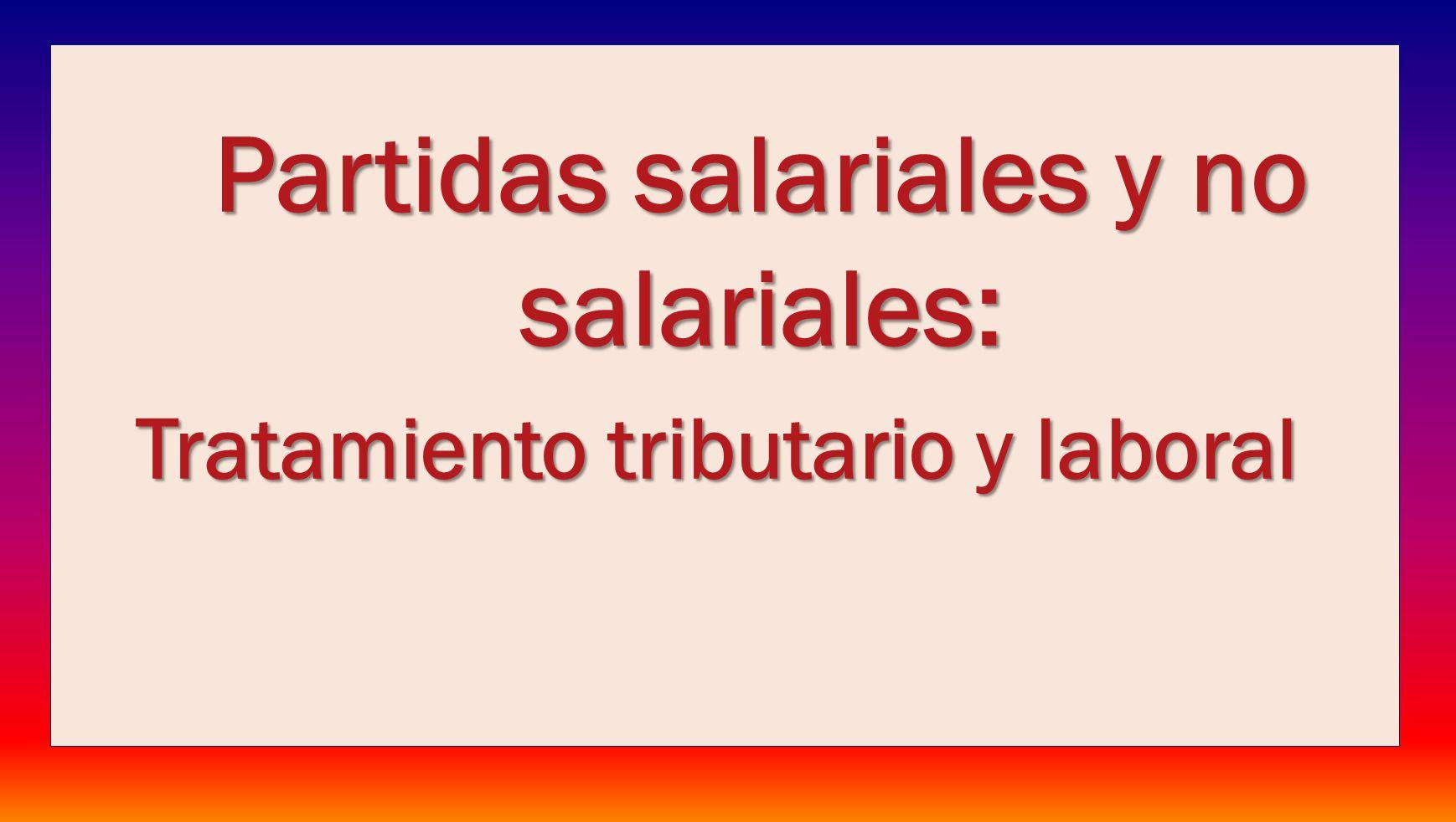 Partidas salariales y no salariales: Tratamiento tributario y laboral
