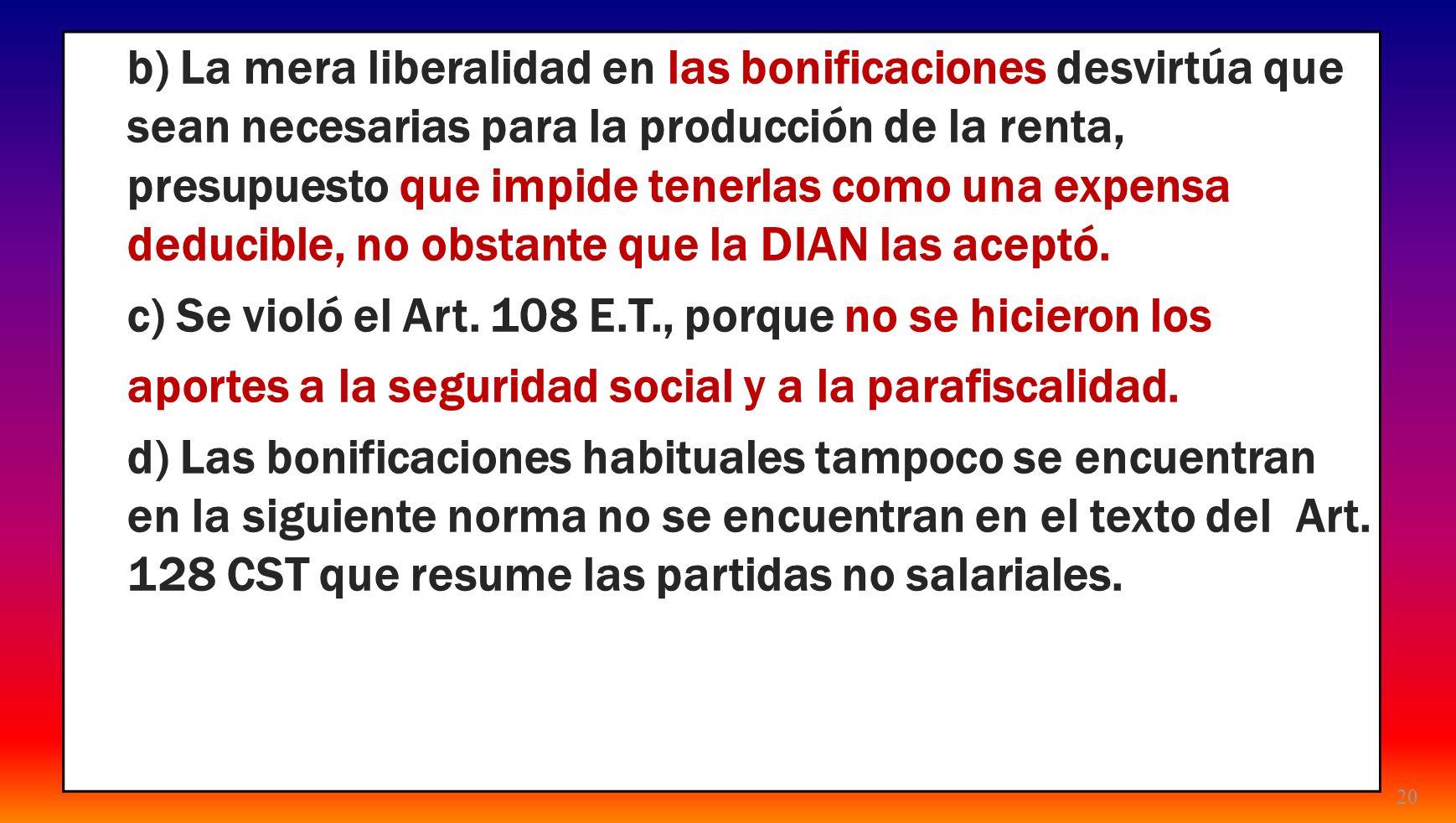 20 b) La mera liberalidad en las bonificaciones desvirtúa que sean necesarias para la producción de la renta, presupuesto que impide tenerlas como una