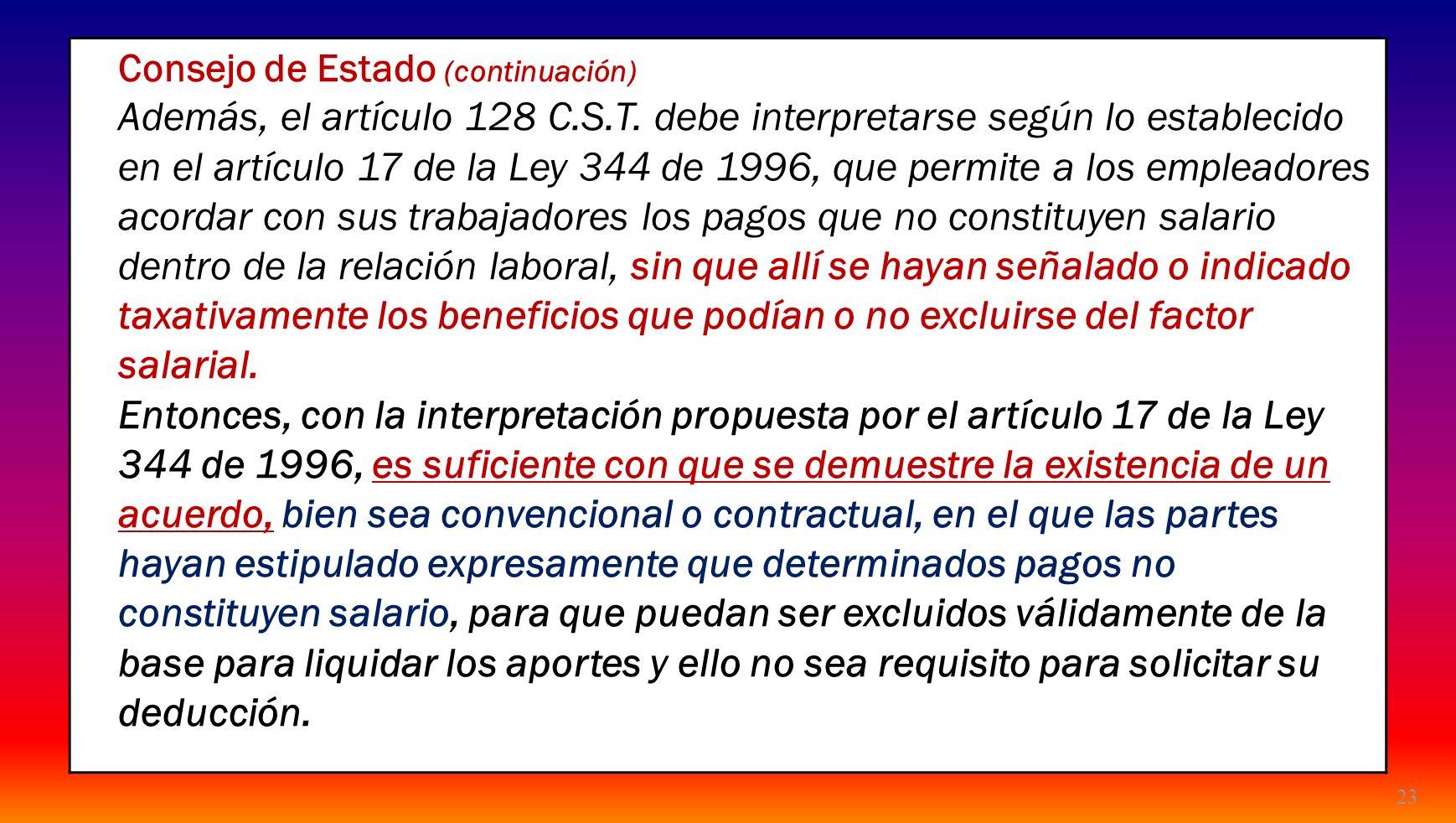 23 Consejo de Estado (continuación) Además, el artículo 128 C.S.T. debe interpretarse según lo establecido en el artículo 17 de la Ley 344 de 1996, qu