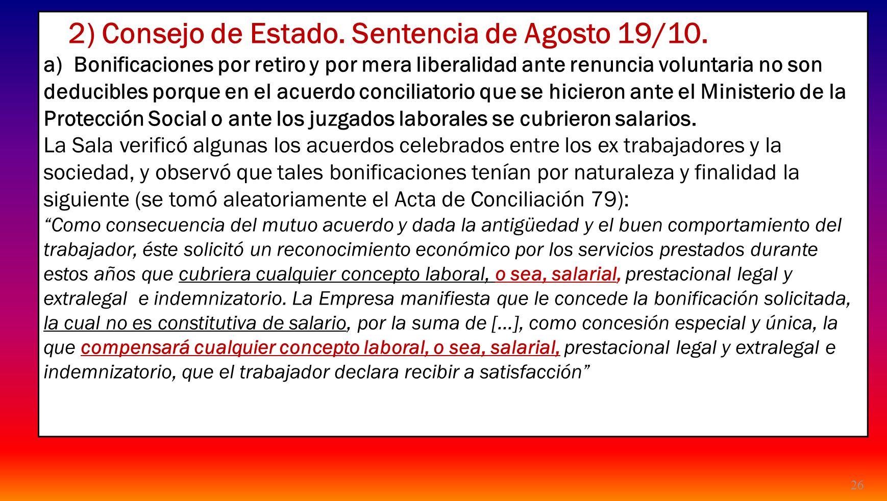 26 2) Consejo de Estado. Sentencia de Agosto 19/10. a) Bonificaciones por retiro y por mera liberalidad ante renuncia voluntaria no son deducibles por