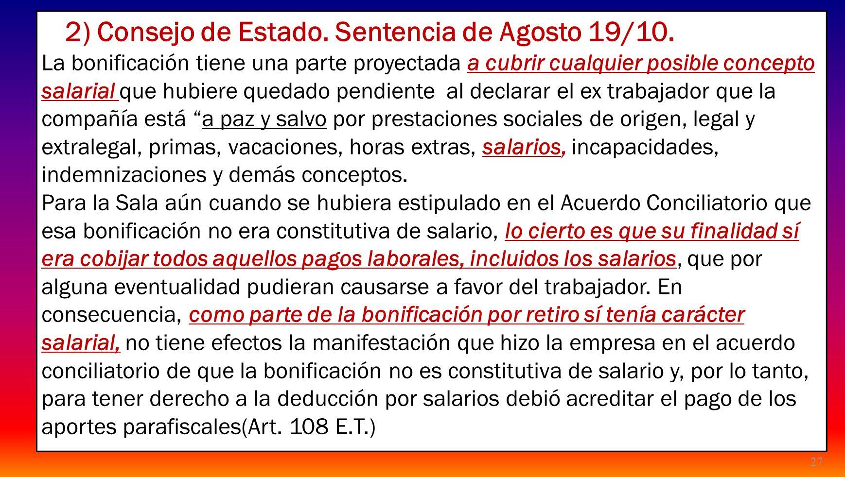 27 2) Consejo de Estado. Sentencia de Agosto 19/10. La bonificación tiene una parte proyectada a cubrir cualquier posible concepto salarial que hubier