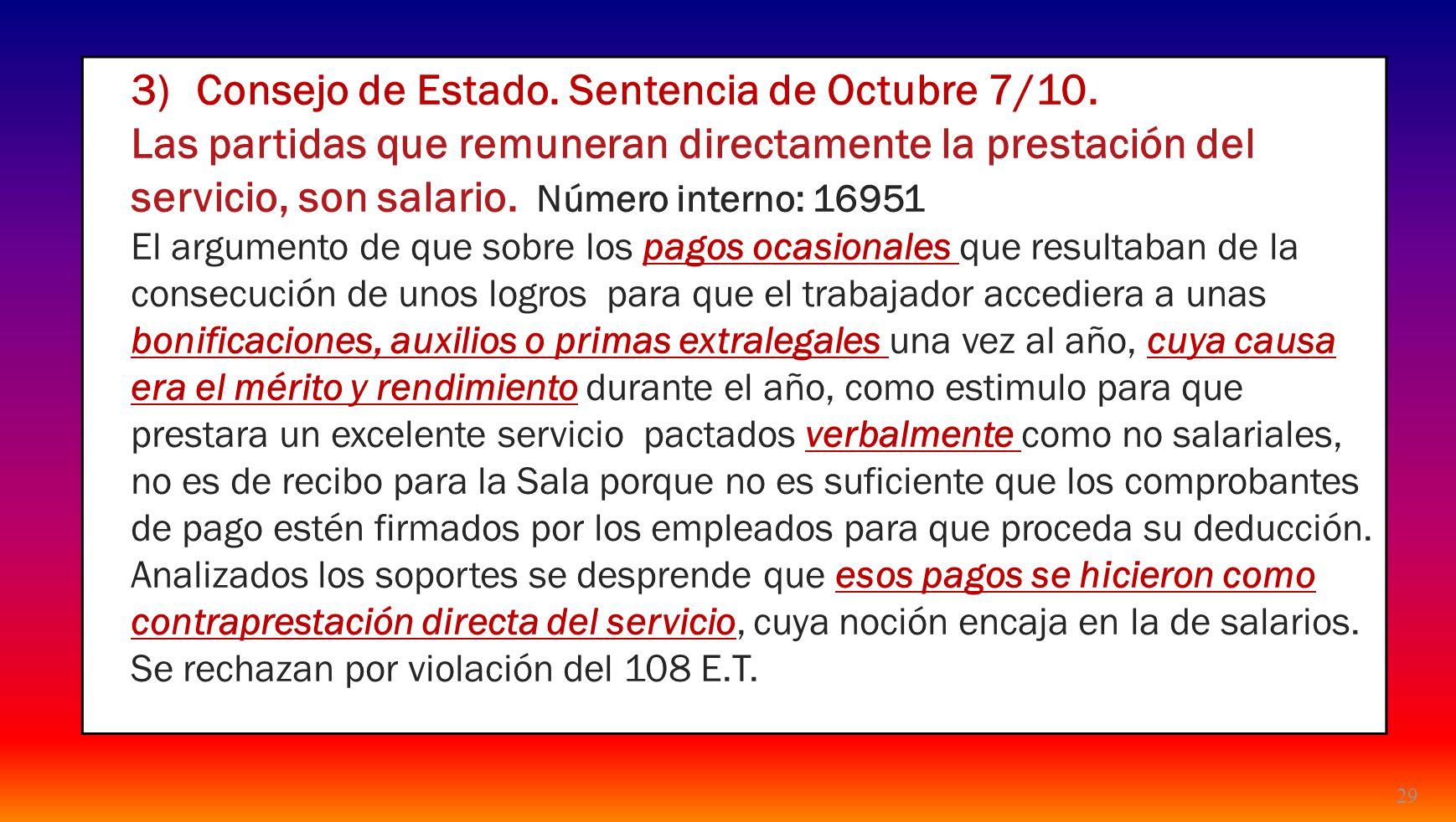 29 3)Consejo de Estado. Sentencia de Octubre 7/10. Las partidas que remuneran directamente la prestación del servicio, son salario. Número interno: 16