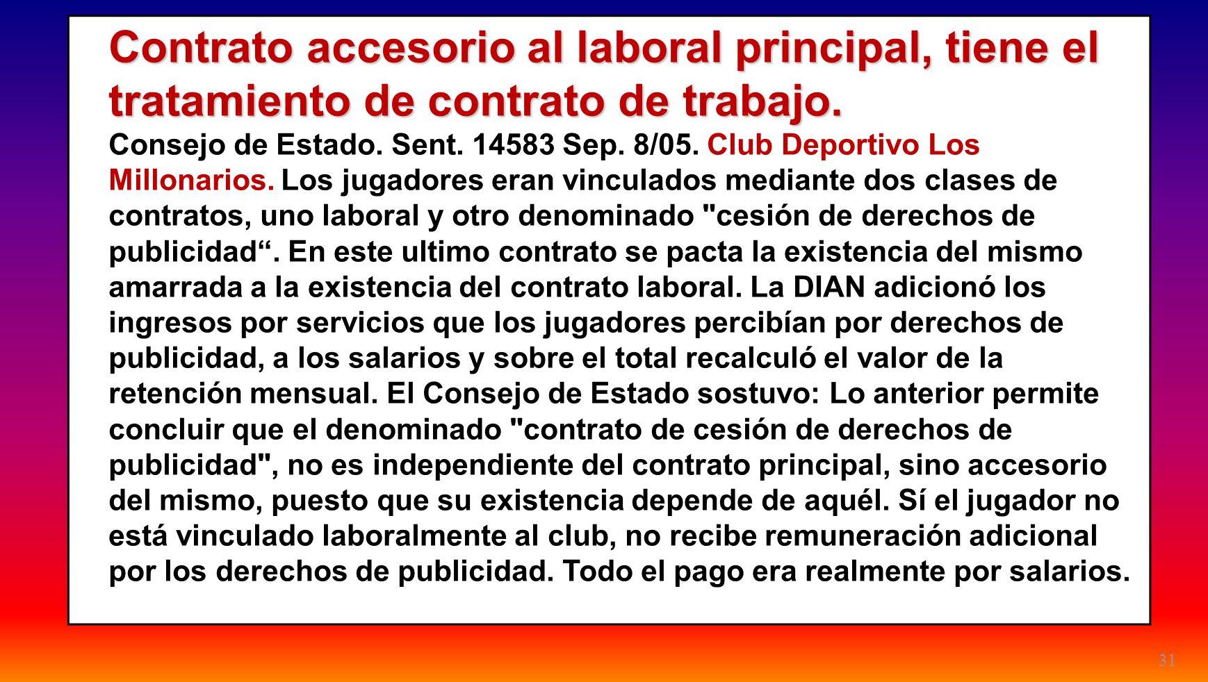 31 Contrato accesorio al laboral principal, tiene el tratamiento de contrato de trabajo. Consejo de Estado. Sent. 14583 Sep. 8/05. Club Deportivo Los