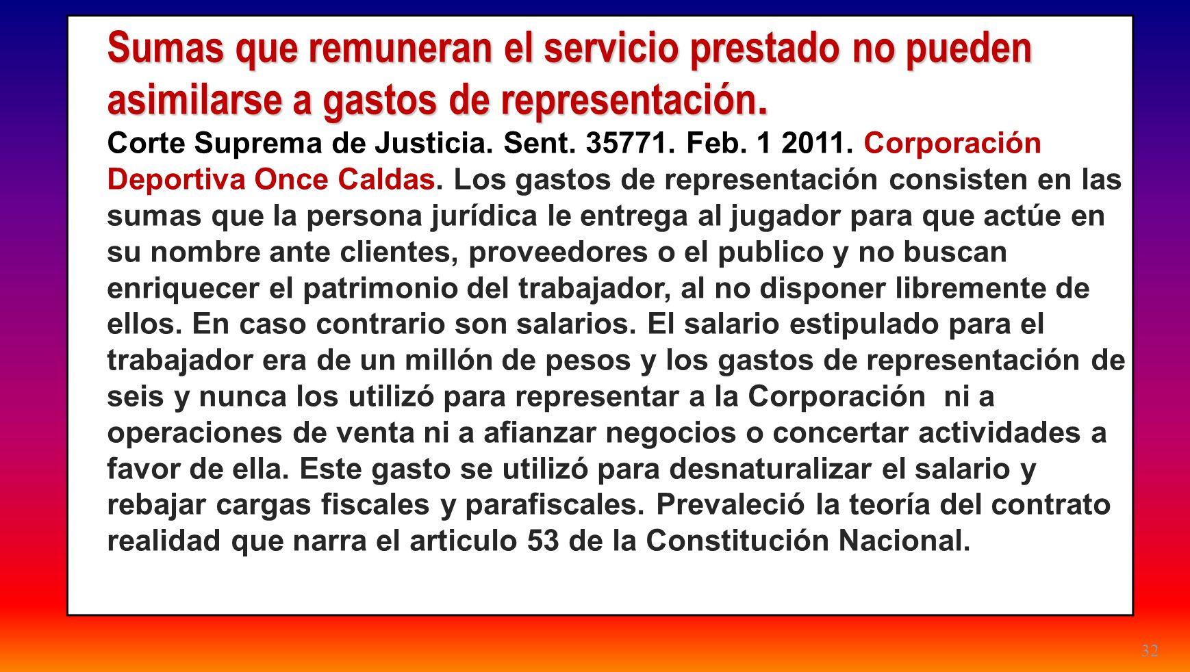 32 Sumas que remuneran el servicio prestado no pueden asimilarse a gastos de representación. Corte Suprema de Justicia. Sent. 35771. Feb. 1 2011. Corp