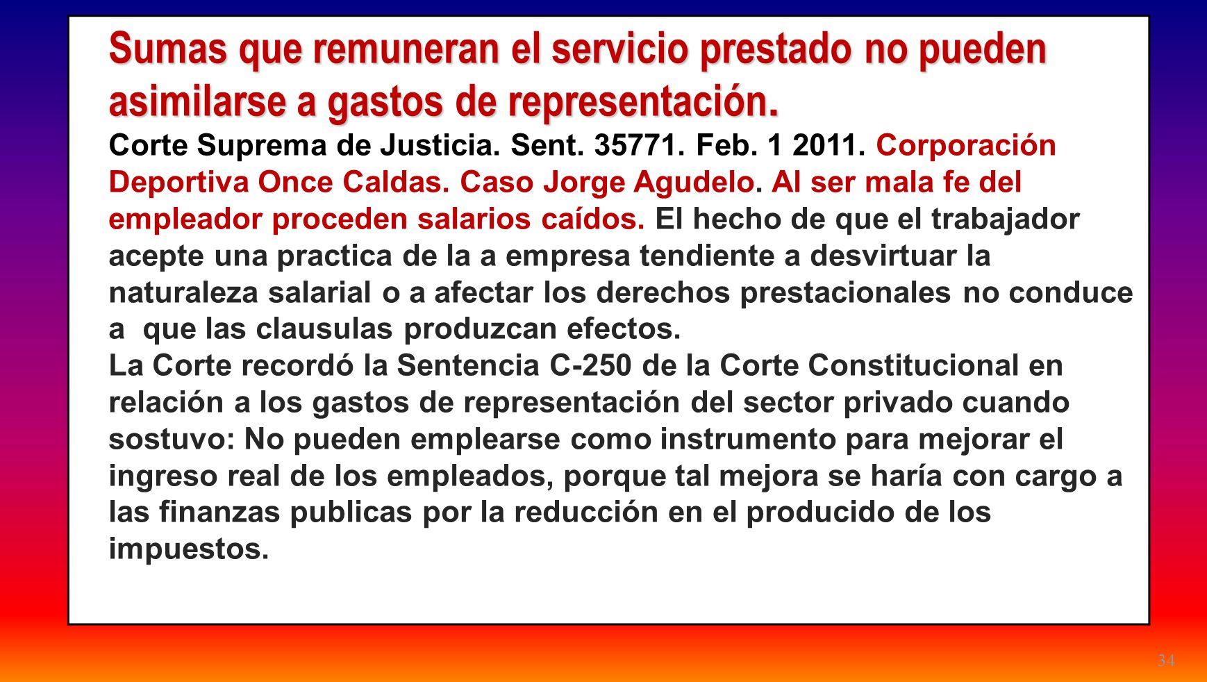 34 Sumas que remuneran el servicio prestado no pueden asimilarse a gastos de representación. Corte Suprema de Justicia. Sent. 35771. Feb. 1 2011. Corp