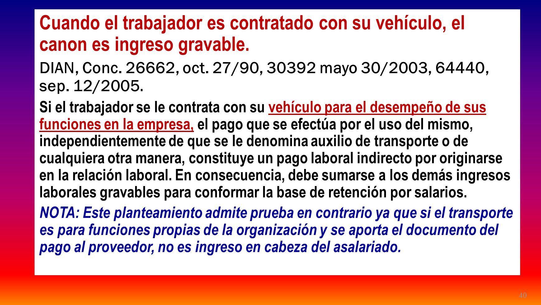 40 Cuando el trabajador es contratado con su vehículo, el canon es ingreso gravable. DIAN, Conc. 26662, oct. 27/90, 30392 mayo 30/2003, 64440, sep. 12