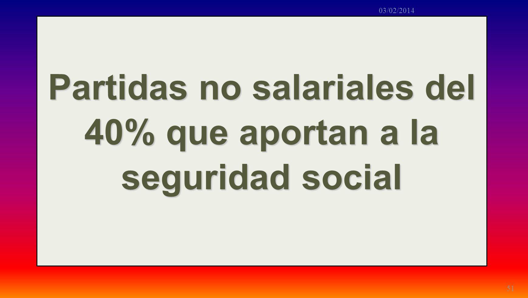 Partidas no salariales del 40% que aportan a la seguridad social 51 03/02/2014