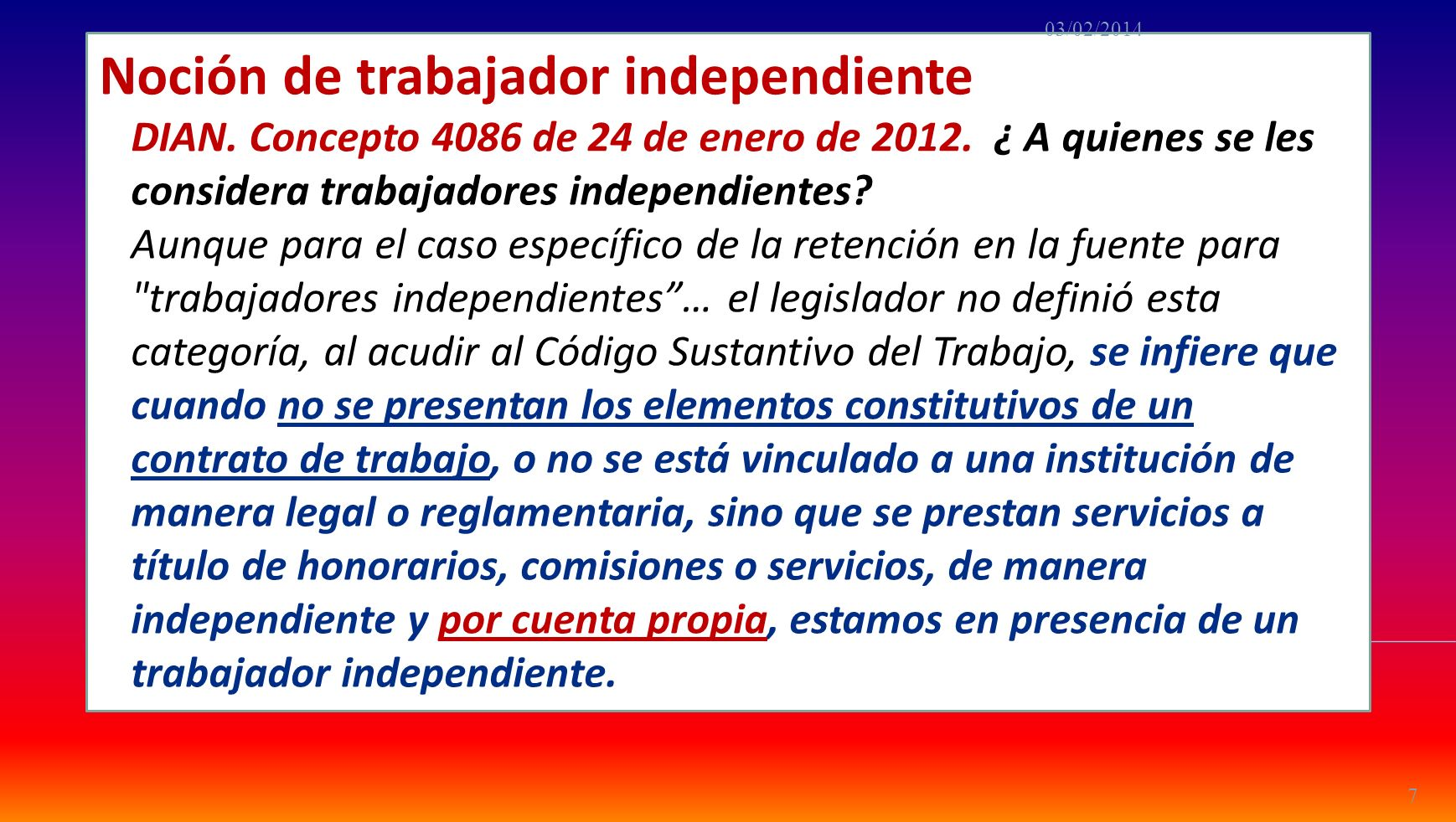 Noción de trabajador independiente DIAN. Concepto 4086 de 24 de enero de 2012. ¿ A quienes se les considera trabajadores independientes? Aunque para e