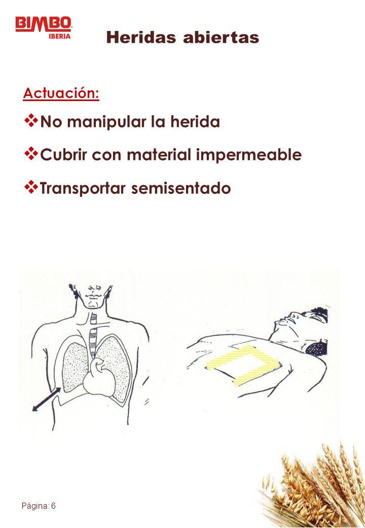 Página: 6 Heridas abiertas Actuación: No manipular la herida Cubrir con material impermeable Transportar semisentado