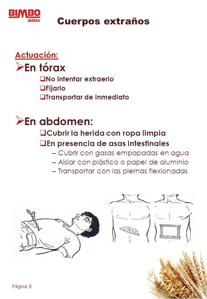 Página: 8 Cuerpos extraños Actuación: En tórax No intentar extraerlo Fijarlo Transportar de inmediato En abdomen: Cubrir la herida con ropa limpia En