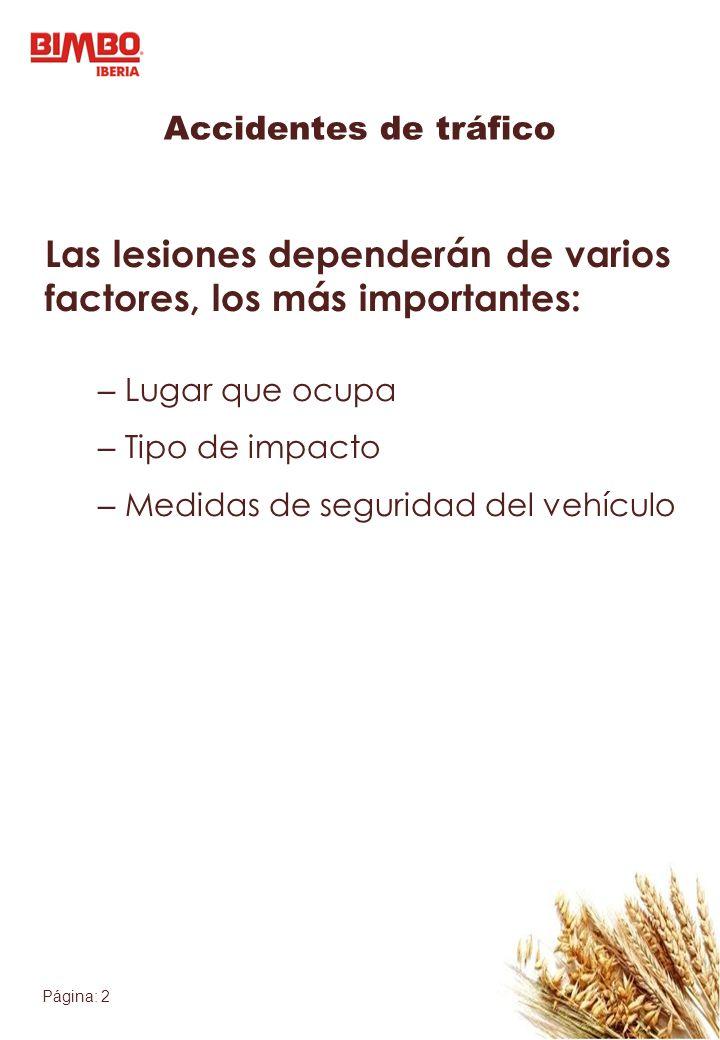 Página: 2 Accidentes de tráfico Las lesiones dependerán de varios factores, los más importantes: – Lugar que ocupa – Tipo de impacto – Medidas de segu