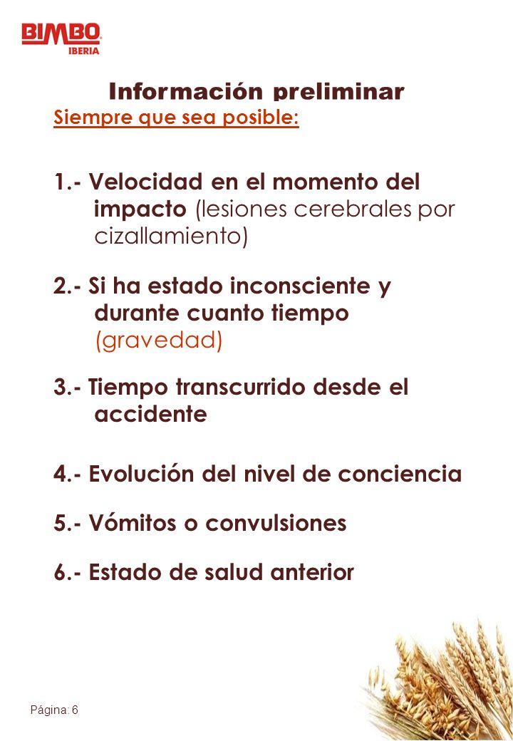 Página: 6 Información preliminar Siempre que sea posible: 1.- Velocidad en el momento del impacto (lesiones cerebrales por cizallamiento) 2.- Si ha es