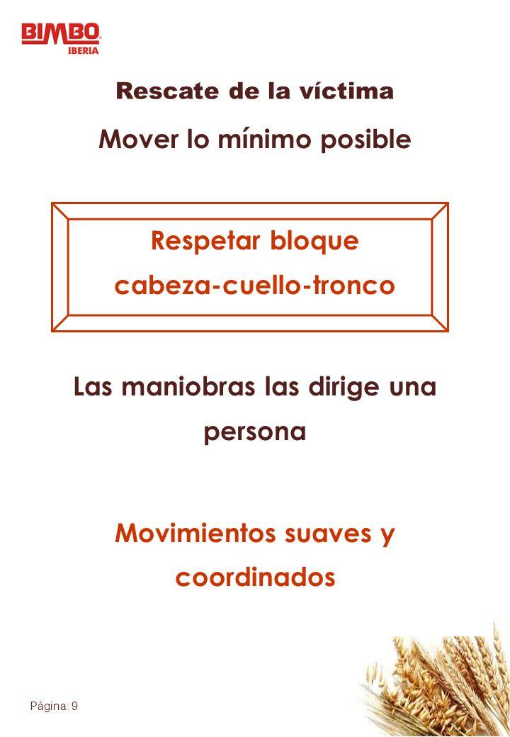Página: 9 Rescate de la víctima Mover lo mínimo posible Respetar bloque cabeza-cuello-tronco Las maniobras las dirige una persona Movimientos suaves y