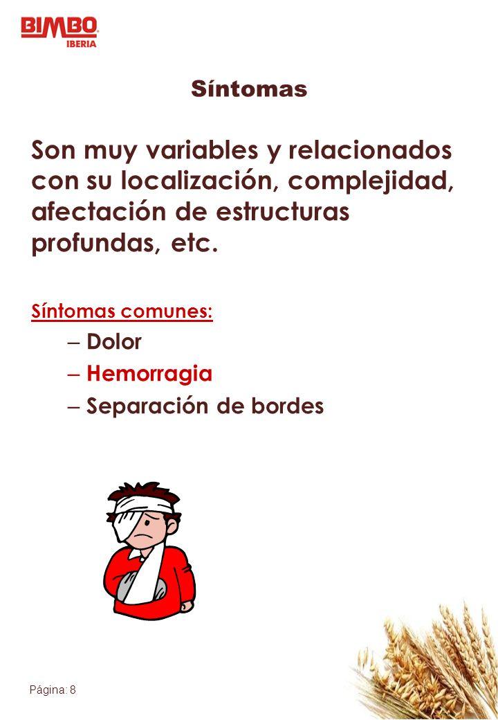 Página: 8 Síntomas Son muy variables y relacionados con su localización, complejidad, afectación de estructuras profundas, etc. Síntomas comunes: – Do
