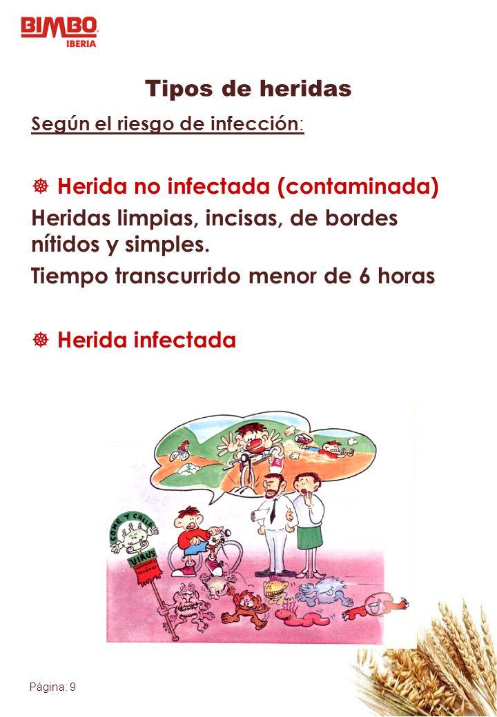 Página: 9 Tipos de heridas Según el riesgo de infección : Herida no infectada (contaminada) Heridas limpias, incisas, de bordes nítidos y simples. Tie