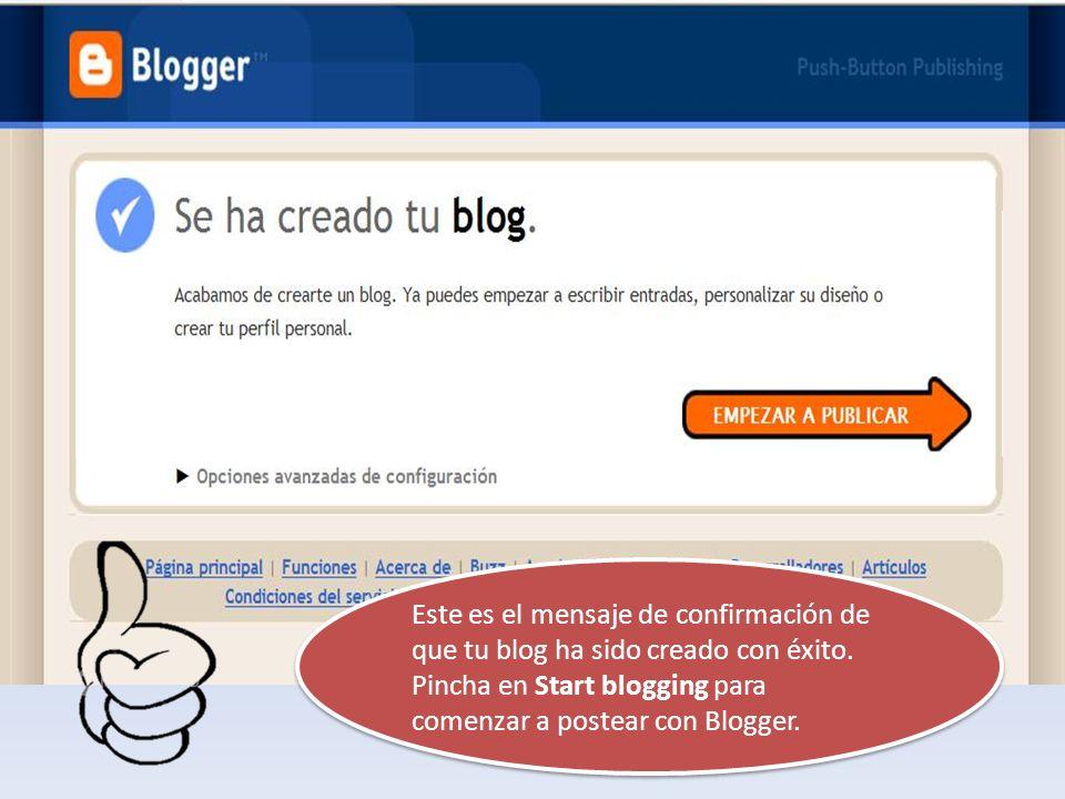 Este es el mensaje de confirmación de que tu blog ha sido creado con éxito. Pincha en Start blogging para comenzar a postear con Blogger. Este es el m