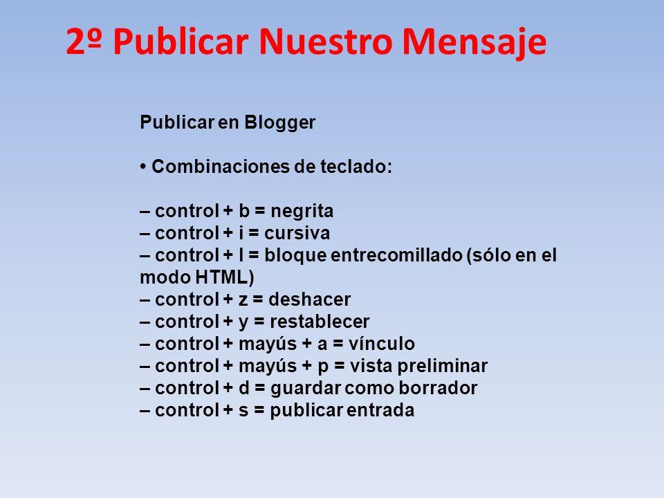 Publicar en Blogger Combinaciones de teclado: – control + b = negrita – control + i = cursiva – control + l = bloque entrecomillado (sólo en el modo H