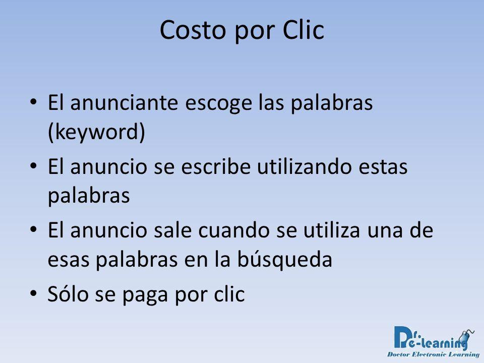 Costo por Clic El anunciante escoge las palabras (keyword) El anuncio se escribe utilizando estas palabras El anuncio sale cuando se utiliza una de es