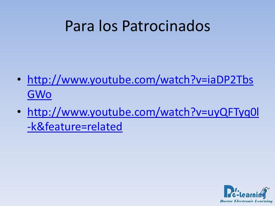 Para los Patrocinados http://www.youtube.com/watch?v=iaDP2Tbs GWo http://www.youtube.com/watch?v=iaDP2Tbs GWo http://www.youtube.com/watch?v=uyQFTyq0l