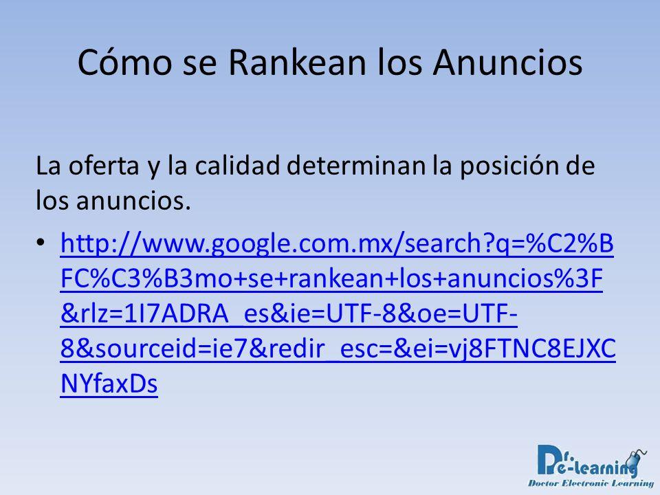 Cómo se Rankean los Anuncios La oferta y la calidad determinan la posición de los anuncios. http://www.google.com.mx/search?q=%C2%B FC%C3%B3mo+se+rank