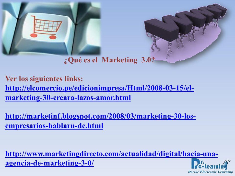 ¿Qué es el Marketing 3.0? Ver los siguientes links: http://elcomercio.pe/edicionimpresa/Html/2008-03-15/el- marketing-30-creara-lazos-amor.html http:/