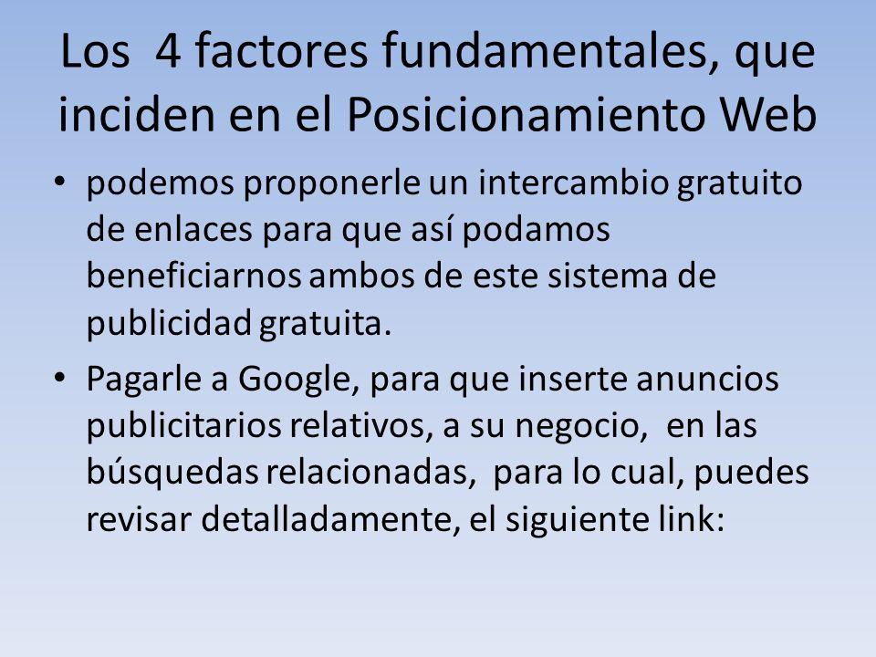 Los 4 factores fundamentales, que inciden en el Posicionamiento Web podemos proponerle un intercambio gratuito de enlaces para que así podamos benefic