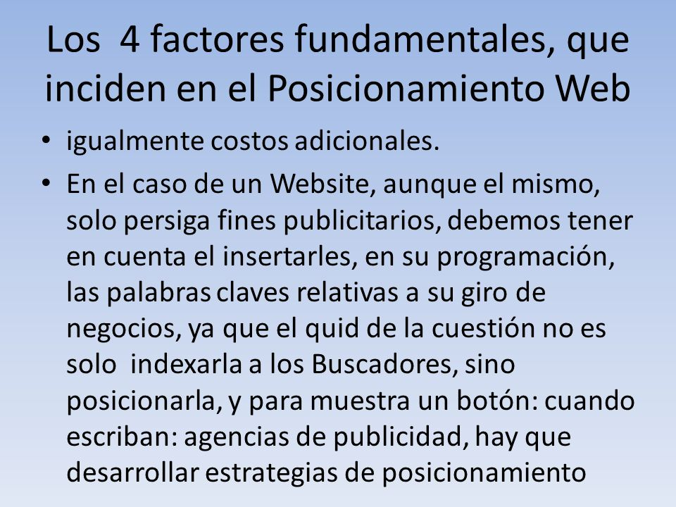 Los 4 factores fundamentales, que inciden en el Posicionamiento Web igualmente costos adicionales. En el caso de un Website, aunque el mismo, solo per
