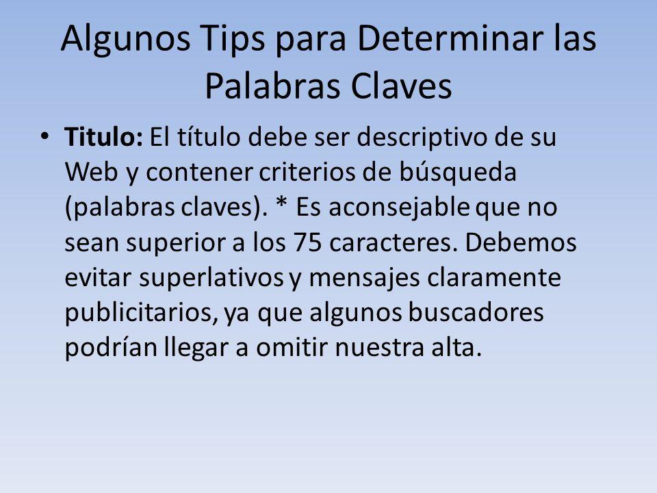 Algunos Tips para Determinar las Palabras Claves Titulo: El título debe ser descriptivo de su Web y contener criterios de búsqueda (palabras claves).