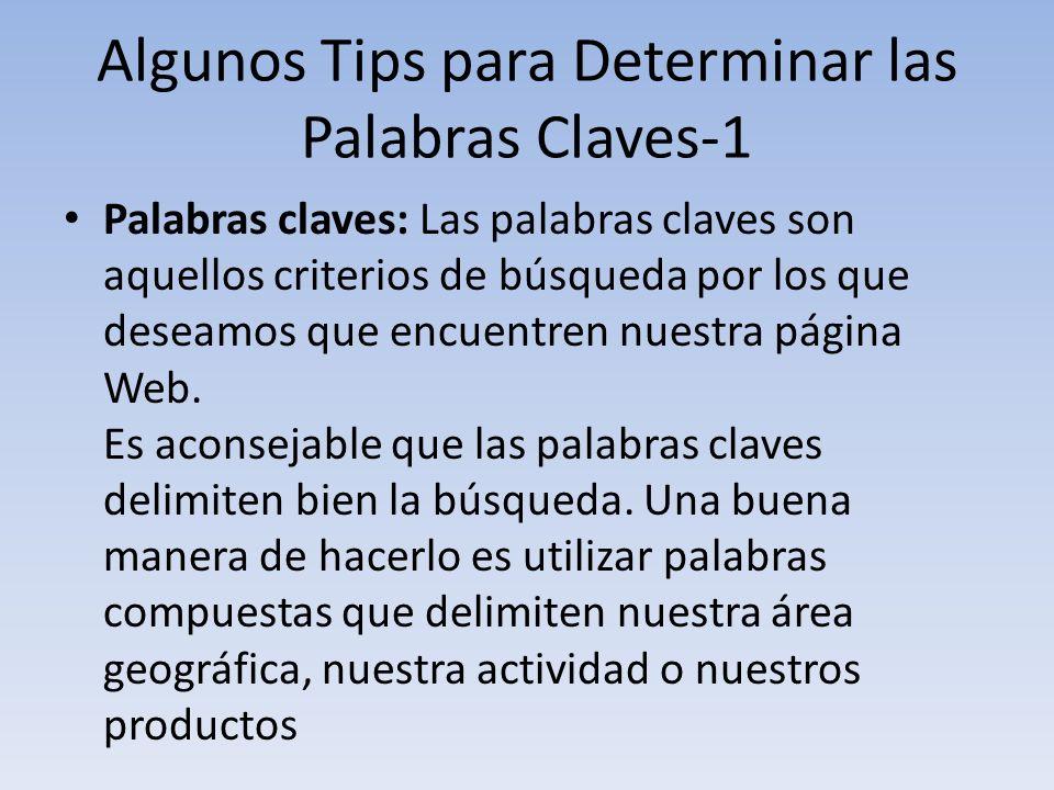 Algunos Tips para Determinar las Palabras Claves-1 Palabras claves: Las palabras claves son aquellos criterios de búsqueda por los que deseamos que en