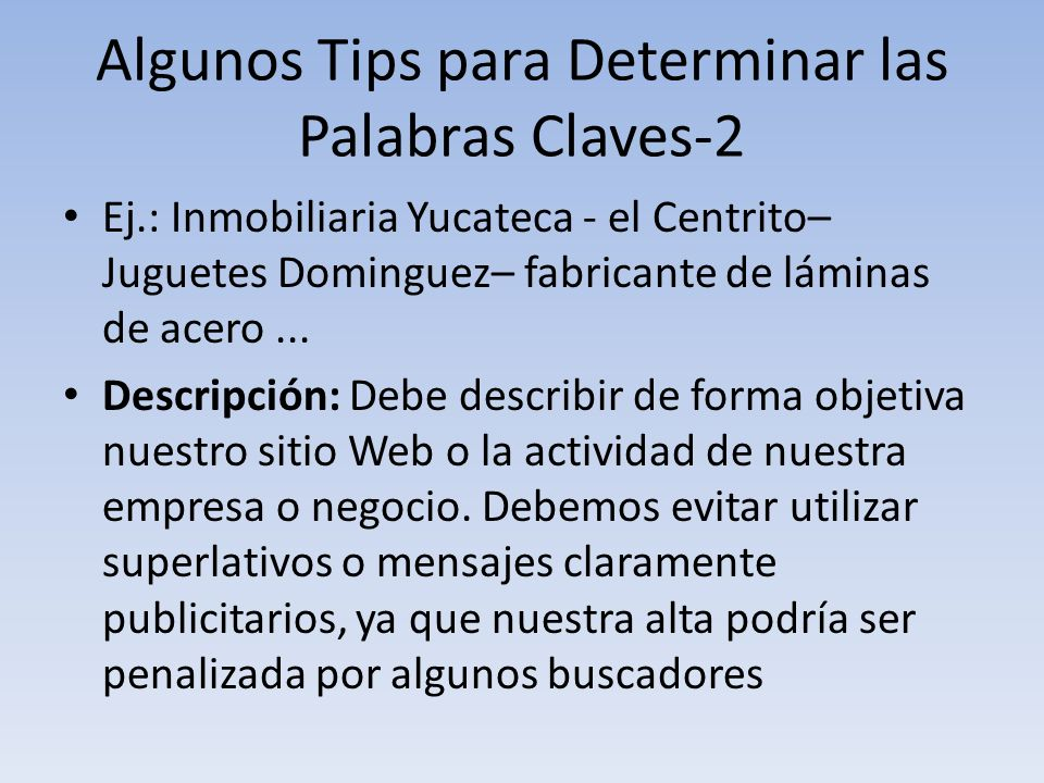 Algunos Tips para Determinar las Palabras Claves-2 Ej.: Inmobiliaria Yucateca - el Centrito– Juguetes Dominguez– fabricante de láminas de acero... Des