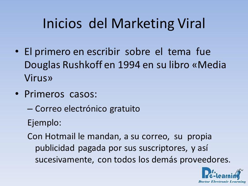 Inicios del Marketing Viral El primero en escribir sobre el tema fue Douglas Rushkoff en 1994 en su libro «Media Virus» Primeros casos: – Correo elect