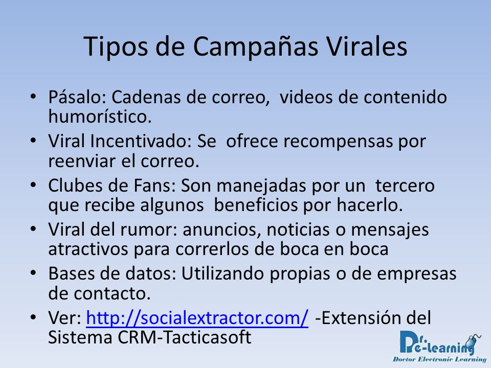 Tipos de Campañas Virales Pásalo: Cadenas de correo, videos de contenido humorístico. Viral Incentivado: Se ofrece recompensas por reenviar el correo.
