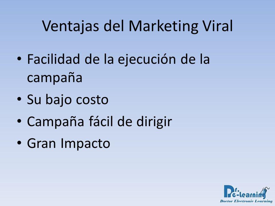 Ventajas del Marketing Viral Facilidad de la ejecución de la campaña Su bajo costo Campaña fácil de dirigir Gran Impacto