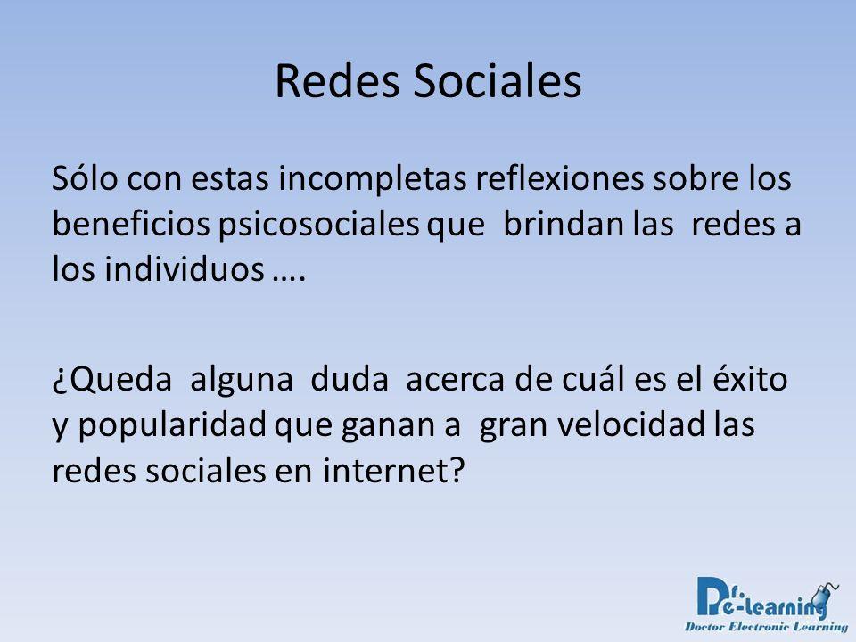 Redes Sociales Sólo con estas incompletas reflexiones sobre los beneficios psicosociales que brindan las redes a los individuos …. ¿Queda alguna duda