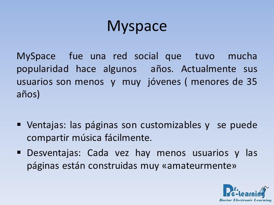 Myspace MySpace fue una red social que tuvo mucha popularidad hace algunos años. Actualmente sus usuarios son menos y muy jóvenes ( menores de 35 años